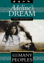 Adeline's Dream, a 1910 prairie immigration story, by Linda Aksomitis.