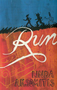 Run, an historical YA novel by Linda Aksomitis