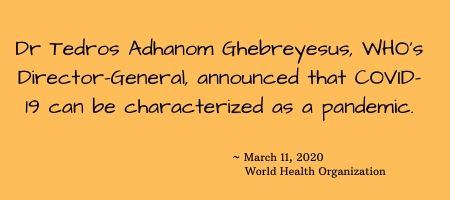 Dr Tedros Adhanom Ghebreyesus, WHO's Director-General, announced that COVID-19 can be characterized as a pandemic.